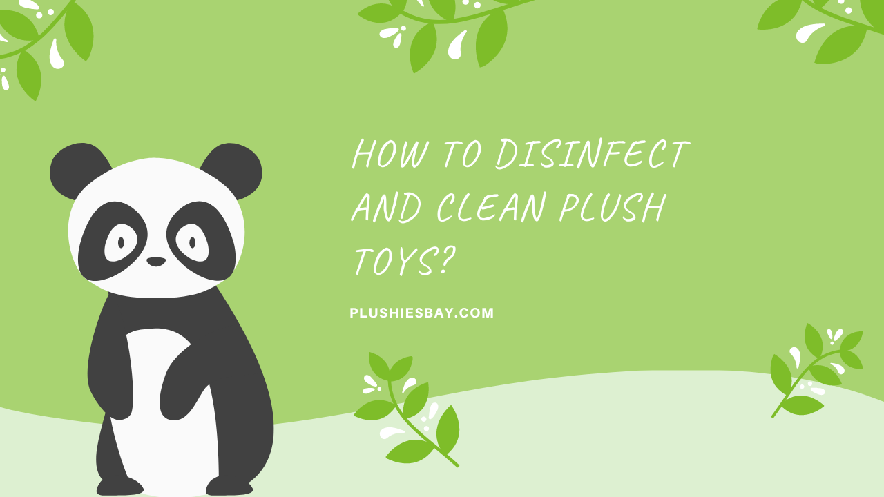 How to disinfect and clean plush toys?